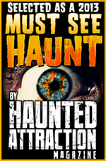 Selected as a Must See Haunt by Haunted Attraction Magazine, 2013