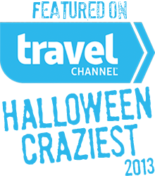 Featured on Halloween Craziest on the Travel Channel